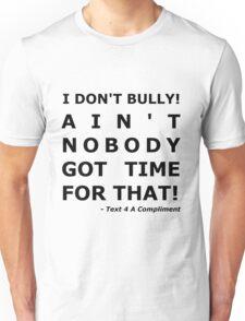 I Don't Bully! (Black)  Unisex T-Shirt