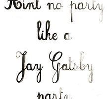 Ain't No Party like a Jay Gatsby Party - Gatsby Watercolor Black Ombre Text Quote Art by Chelsea Easley