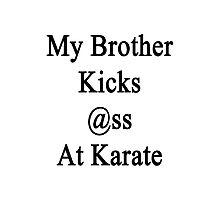 My Brother Kicks Ass At Karate  Photographic Print