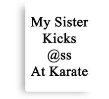 My Sister Kicks Ass At Karate  Canvas Print