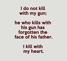 I do not kill with my gun; I kill with my heart Unisex T-Shirt