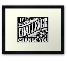 If It Doesn't Challenge You It Won't Change You Framed Print