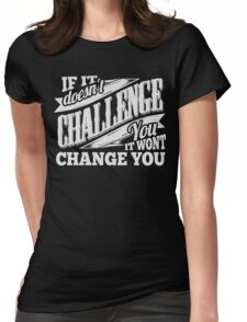 If It Doesn't Challenge You It Won't Change You Womens Fitted T-Shirt