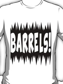 Watch out for the barrels! T-Shirt