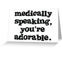 Medically speaking, you're adorable. Greeting Card