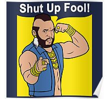 Mr T Shut Up Fool Poster