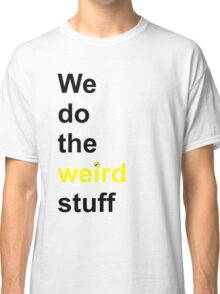 We do the weird stuff (hammer dot of i) Classic T-Shirt