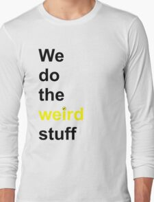 We do the weird stuff (hammer dot of i) Long Sleeve T-Shirt