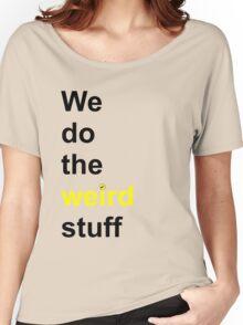 We do the weird stuff (hammer dot of i) Women's Relaxed Fit T-Shirt
