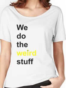 We do the weird stuff (hammer dot of i) Women's Relaxed Fit T-Shirt