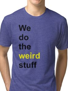 We do the weird stuff (hammer dot of i) Tri-blend T-Shirt