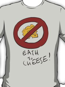 Eath to Cheese T-Shirt