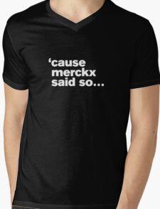 'cause Merckx said so Mens V-Neck T-Shirt