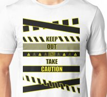 Keep out and take Caution Quotes Unisex T-Shirt