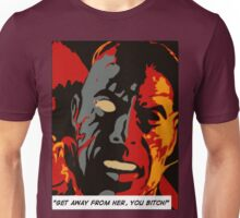 """Get away from her, you BITCH!"" Unisex T-Shirt"