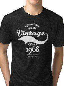 Premium Quality Vintage Since 1968 Limited Edition Tri-blend T-Shirt