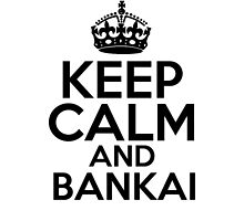 Keep Calm and Bankai by HeavenGirl