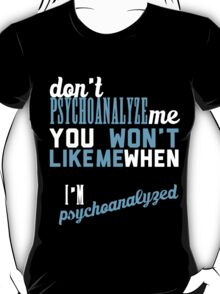 don't psychoanalyze me T-Shirt
