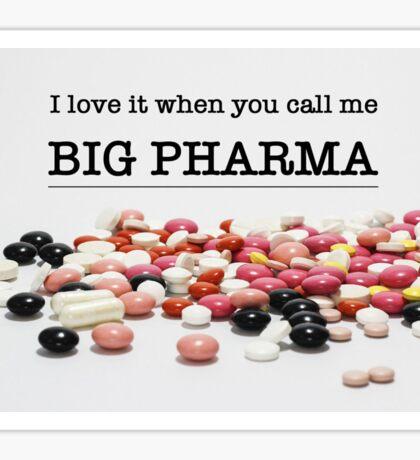 I Love It When You Call Me Big Pharma (Biggie Smalls Pun) Sticker