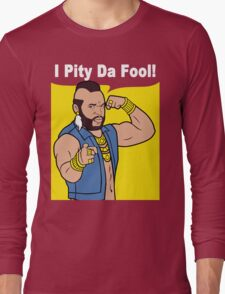 Mr T I Pity Da Fool Long Sleeve T-Shirt
