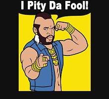 Mr T I Pity Da Fool Unisex T-Shirt