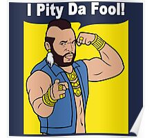 Mr T I Pity Da Fool Poster