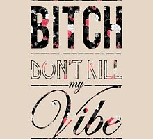 Bitch don't kill my vibe - Floral Unisex T-Shirt