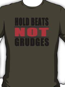 Hold Beats not Grudges T-Shirt