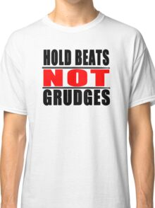 Hold Beats not Grudges Classic T-Shirt