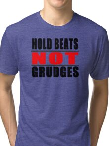 Hold Beats not Grudges Tri-blend T-Shirt
