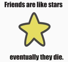 Friends are like stars,eventually they die.  Kids Clothes