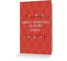 MERRY CHRISTMAS, YA FILTHY ANIMAL. Greeting Card