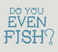 Do you even fish? T-Shirt by Fl  Fishing