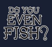 Do you even fish? T-Shirt BLACK Kids Clothes