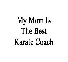 My Mom Is The Best Karate Coach  Photographic Print