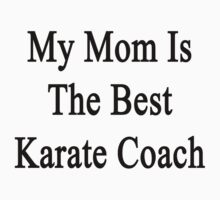 My Mom Is The Best Karate Coach  by supernova23