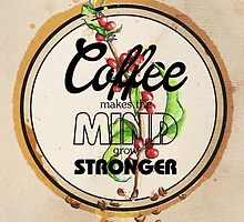 Coffee makes the Mind grow Stronger by Barbora  Urbankova