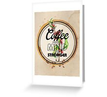 Coffee makes the Mind grow Stronger Greeting Card