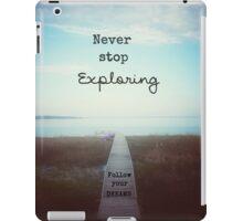 Never Stop Exploring, Follow Your Dreams iPad Case/Skin