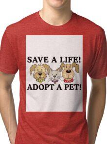 SAVE A LIFE - ADOPT A PET Tri-blend T-Shirt