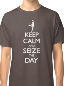 Keep Calm and Seize the Day! Classic T-Shirt