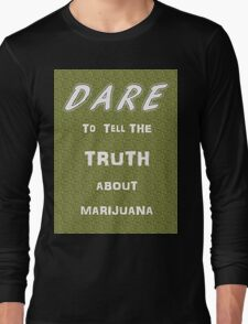 Dare to tell the truth about Marijuana Long Sleeve T-Shirt