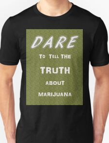 Dare to tell the truth about Marijuana Unisex T-Shirt