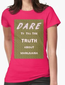 Dare to tell the truth about Marijuana Womens Fitted T-Shirt