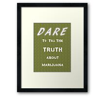 Dare to tell the truth about Marijuana Framed Print