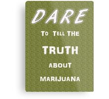 Dare to tell the truth about Marijuana Metal Print