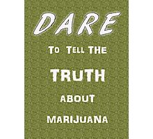 Dare to tell the truth about Marijuana Photographic Print