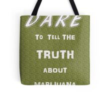 Dare to tell the truth about Marijuana Tote Bag