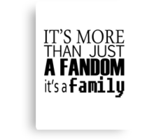 Fandom means family, and family means nobody gets left behind. Canvas Print