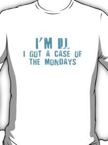 I'm Ill I Got A Case Of The Mondays T-Shirt